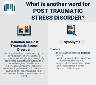 Post Traumatic Stress Disorder, synonym Post Traumatic Stress Disorder, another word for Post Traumatic Stress Disorder, words like Post Traumatic Stress Disorder, thesaurus Post Traumatic Stress Disorder