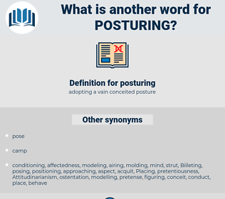 posturing, synonym posturing, another word for posturing, words like posturing, thesaurus posturing