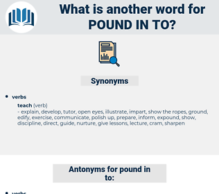 pound in to, synonym pound in to, another word for pound in to, words like pound in to, thesaurus pound in to