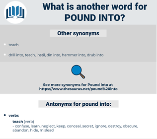 pound into, synonym pound into, another word for pound into, words like pound into, thesaurus pound into