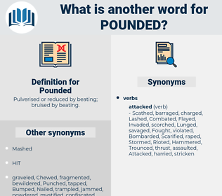 Pounded, synonym Pounded, another word for Pounded, words like Pounded, thesaurus Pounded