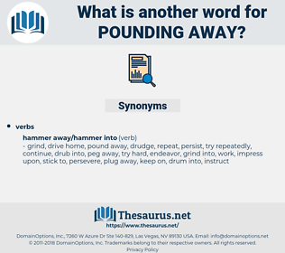 pounding away, synonym pounding away, another word for pounding away, words like pounding away, thesaurus pounding away