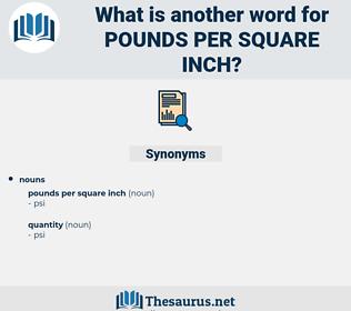 pounds per square inch, synonym pounds per square inch, another word for pounds per square inch, words like pounds per square inch, thesaurus pounds per square inch
