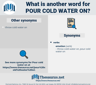 pour cold water on, synonym pour cold water on, another word for pour cold water on, words like pour cold water on, thesaurus pour cold water on