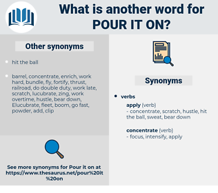 pour it on, synonym pour it on, another word for pour it on, words like pour it on, thesaurus pour it on