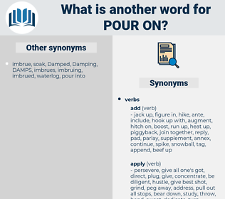 pour on, synonym pour on, another word for pour on, words like pour on, thesaurus pour on