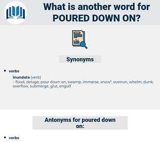 poured down on, synonym poured down on, another word for poured down on, words like poured down on, thesaurus poured down on