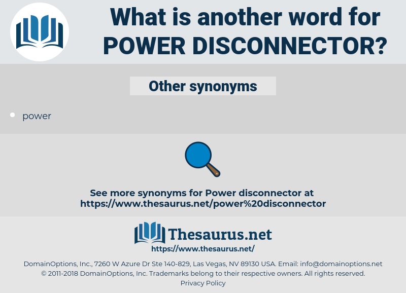 power disconnector, synonym power disconnector, another word for power disconnector, words like power disconnector, thesaurus power disconnector