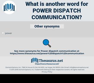 power dispatch communication, synonym power dispatch communication, another word for power dispatch communication, words like power dispatch communication, thesaurus power dispatch communication