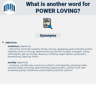 power loving, synonym power loving, another word for power loving, words like power loving, thesaurus power loving