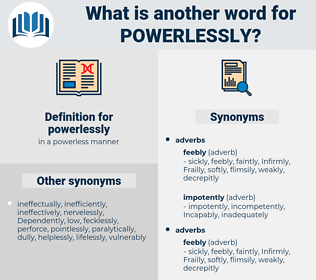 powerlessly, synonym powerlessly, another word for powerlessly, words like powerlessly, thesaurus powerlessly