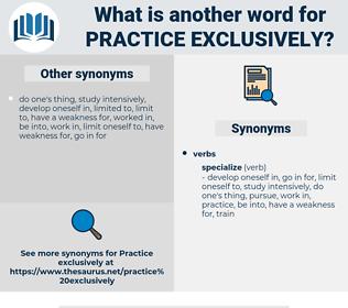 practice exclusively, synonym practice exclusively, another word for practice exclusively, words like practice exclusively, thesaurus practice exclusively