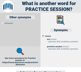practice session, synonym practice session, another word for practice session, words like practice session, thesaurus practice session