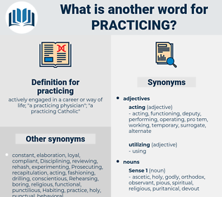 practicing, synonym practicing, another word for practicing, words like practicing, thesaurus practicing