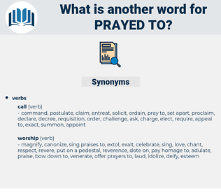 prayed to, synonym prayed to, another word for prayed to, words like prayed to, thesaurus prayed to