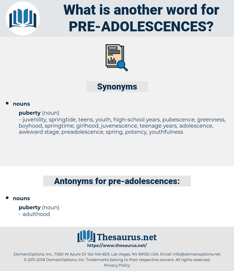 pre-adolescences, synonym pre-adolescences, another word for pre-adolescences, words like pre-adolescences, thesaurus pre-adolescences