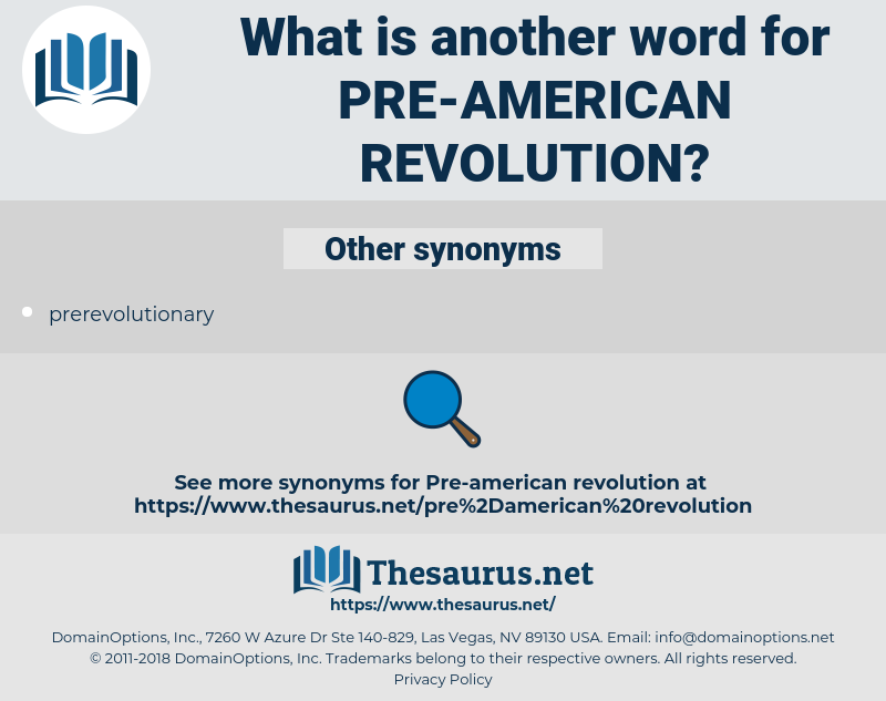 pre-American Revolution, synonym pre-American Revolution, another word for pre-American Revolution, words like pre-American Revolution, thesaurus pre-American Revolution