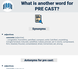 pre-cast, synonym pre-cast, another word for pre-cast, words like pre-cast, thesaurus pre-cast