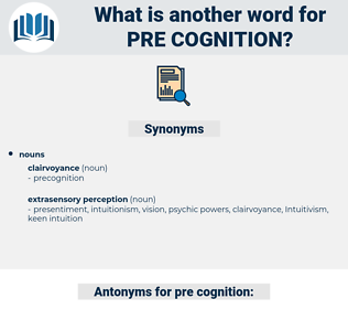 pre-cognition, synonym pre-cognition, another word for pre-cognition, words like pre-cognition, thesaurus pre-cognition