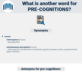 pre-cognitions, synonym pre-cognitions, another word for pre-cognitions, words like pre-cognitions, thesaurus pre-cognitions