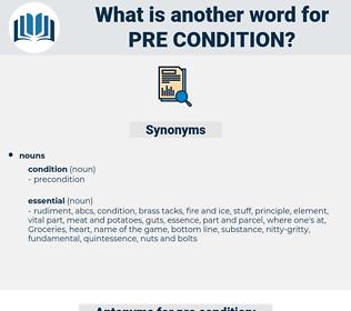 pre-condition, synonym pre-condition, another word for pre-condition, words like pre-condition, thesaurus pre-condition