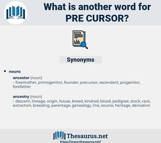 pre cursor, synonym pre cursor, another word for pre cursor, words like pre cursor, thesaurus pre cursor
