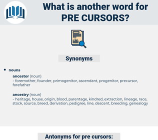 pre-cursors, synonym pre-cursors, another word for pre-cursors, words like pre-cursors, thesaurus pre-cursors