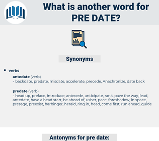 pre date, synonym pre date, another word for pre date, words like pre date, thesaurus pre date
