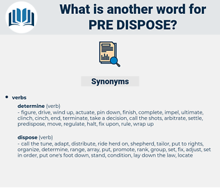 pre-dispose, synonym pre-dispose, another word for pre-dispose, words like pre-dispose, thesaurus pre-dispose