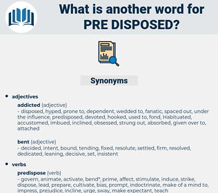 pre-disposed, synonym pre-disposed, another word for pre-disposed, words like pre-disposed, thesaurus pre-disposed