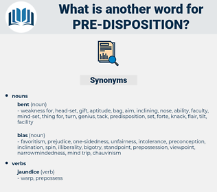 pre-disposition, synonym pre-disposition, another word for pre-disposition, words like pre-disposition, thesaurus pre-disposition