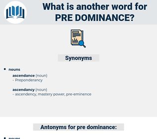 pre dominance, synonym pre dominance, another word for pre dominance, words like pre dominance, thesaurus pre dominance