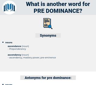 pre-dominance, synonym pre-dominance, another word for pre-dominance, words like pre-dominance, thesaurus pre-dominance
