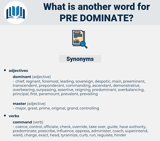 pre-dominate, synonym pre-dominate, another word for pre-dominate, words like pre-dominate, thesaurus pre-dominate