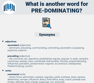 pre-dominating, synonym pre-dominating, another word for pre-dominating, words like pre-dominating, thesaurus pre-dominating