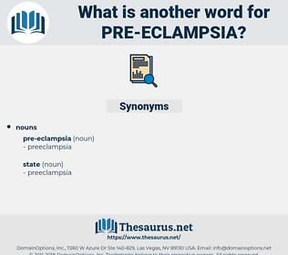 Pre Eclampsia, synonym Pre Eclampsia, another word for Pre Eclampsia, words like Pre Eclampsia, thesaurus Pre Eclampsia