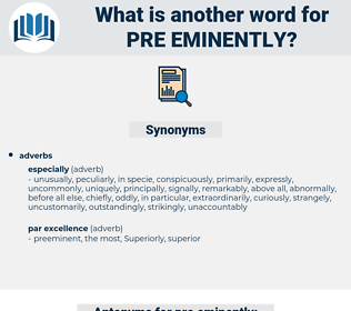 pre-eminently, synonym pre-eminently, another word for pre-eminently, words like pre-eminently, thesaurus pre-eminently
