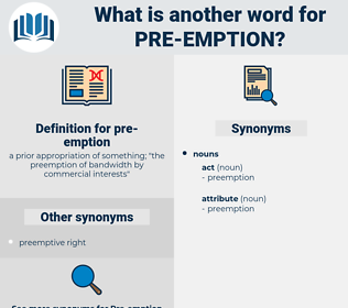 pre-emption, synonym pre-emption, another word for pre-emption, words like pre-emption, thesaurus pre-emption