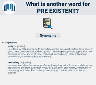 pre-existent, synonym pre-existent, another word for pre-existent, words like pre-existent, thesaurus pre-existent