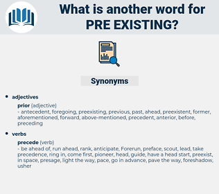 pre-existing, synonym pre-existing, another word for pre-existing, words like pre-existing, thesaurus pre-existing