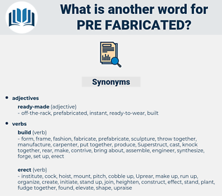 pre-fabricated, synonym pre-fabricated, another word for pre-fabricated, words like pre-fabricated, thesaurus pre-fabricated