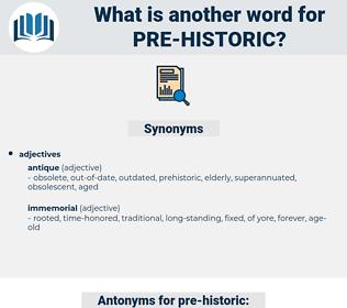pre-historic, synonym pre-historic, another word for pre-historic, words like pre-historic, thesaurus pre-historic