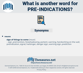 pre-indications, synonym pre-indications, another word for pre-indications, words like pre-indications, thesaurus pre-indications