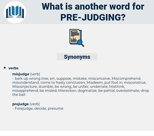 pre judging, synonym pre judging, another word for pre judging, words like pre judging, thesaurus pre judging