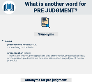 pre judgment, synonym pre judgment, another word for pre judgment, words like pre judgment, thesaurus pre judgment