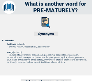 pre maturely, synonym pre maturely, another word for pre maturely, words like pre maturely, thesaurus pre maturely