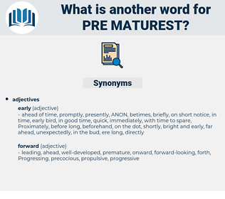pre maturest, synonym pre maturest, another word for pre maturest, words like pre maturest, thesaurus pre maturest