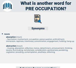 pre-occupation, synonym pre-occupation, another word for pre-occupation, words like pre-occupation, thesaurus pre-occupation