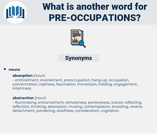 pre-occupations, synonym pre-occupations, another word for pre-occupations, words like pre-occupations, thesaurus pre-occupations