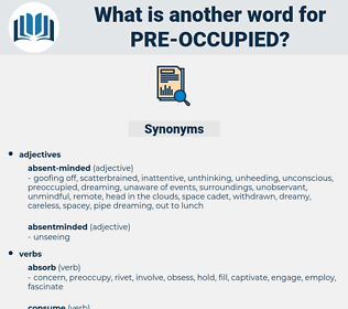pre-occupied, synonym pre-occupied, another word for pre-occupied, words like pre-occupied, thesaurus pre-occupied